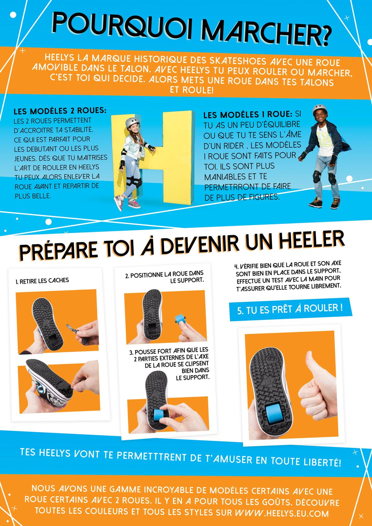 Heelys la marque historique des skateshoes avec une roue amovible dans le talon. Avec Heelys tu peux rouler ou marcher, c'est toi qui decide. Alors mets une roue dans tes talons et roule!